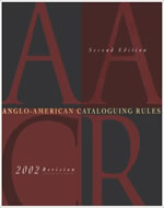ANGLO AMERICAN CATALOGUING RULES 2/ED 2002 REVISION 2005 UPDATE